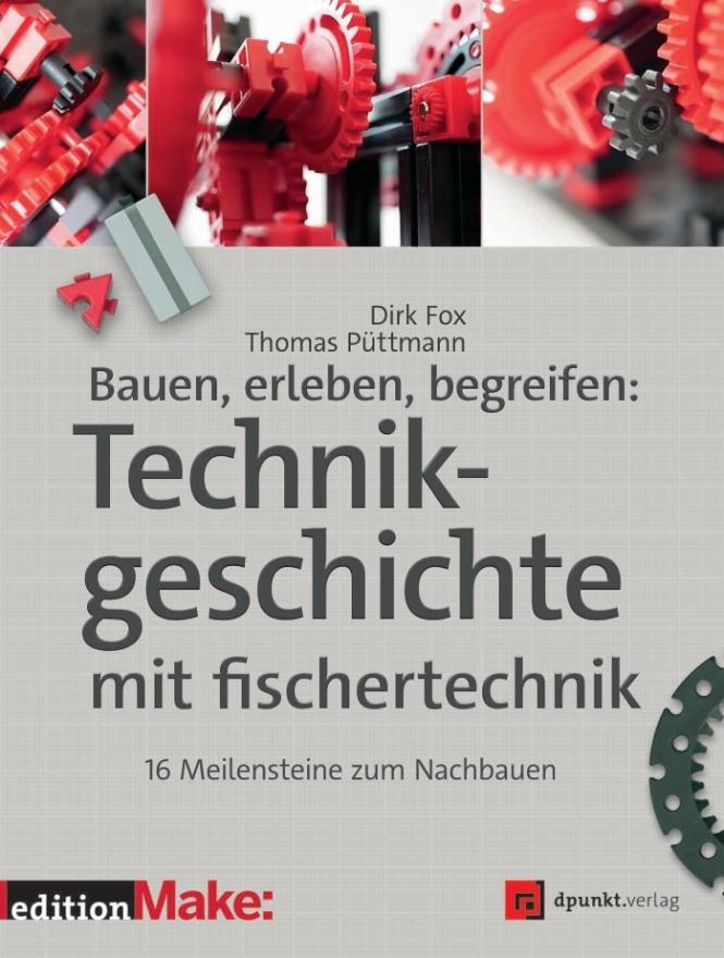 Technikgeschichte mit fischertechnik (Dirk Fox & Thomas Püttmann)
